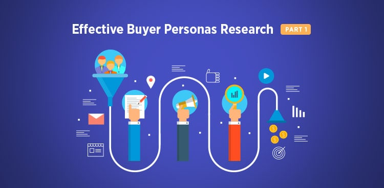 3 Practical Steps for Effective Buyer Personas Research [Part 1: How To Nail Down The Product-Market Fit]